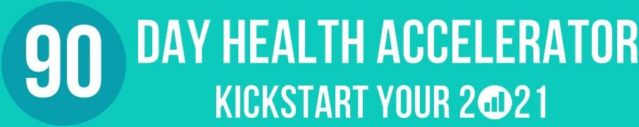 90 Day Health Accelerator Kickstart Your 2021